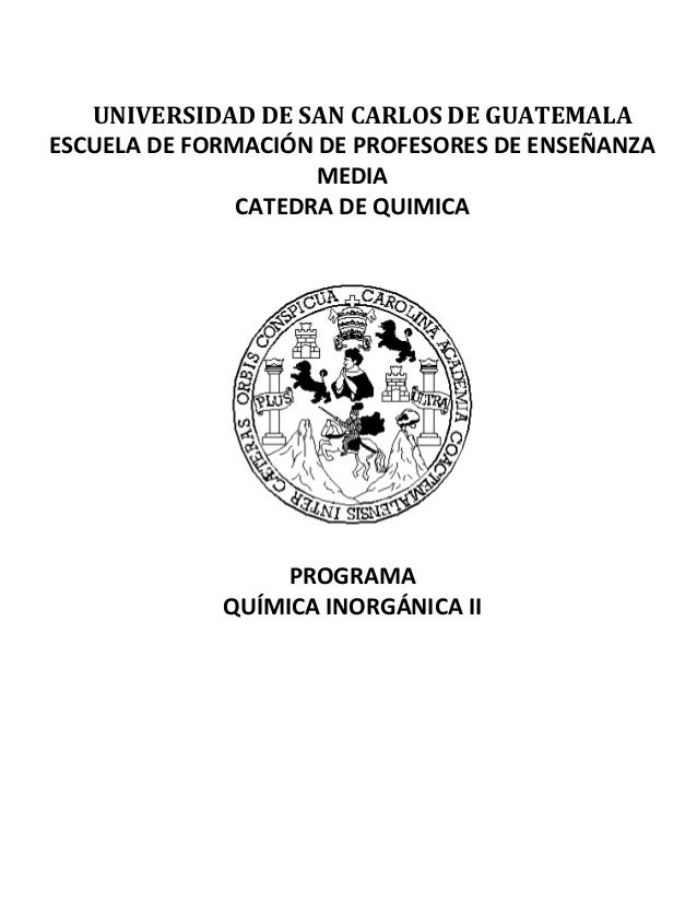UNIVERSIDAD DE SAN CARLOS DE GUATEMALA ESCUELA DE FORMACIÓN DE PROFESORES DE ENSEÑANZA MEDIA CATEDRA DE QUIMICA PROGRAMA Q...