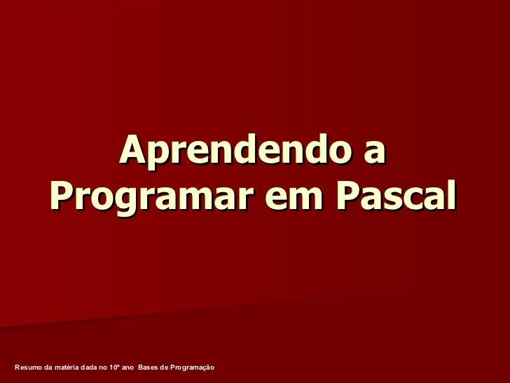 Aprendendo a Programar em Pascal Resumo da matéria dada no 10º ano  Bases de Programação