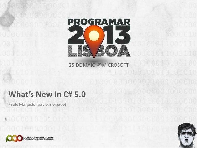 NOME DA APRESENTAÇÃONome (Nick no Fórum)25 DE MAIO @MICROSOFTWhat's New In C# 5.0Paulo Morgado (paulo.morgado)