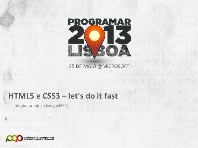 NOME DA APRESENTAÇÃONome (Nick no Fórum)25 DE MAIO @MICROSOFTHTML5 e CSS3 – lets do it fastSérgio Laranjeira (sergio3861)