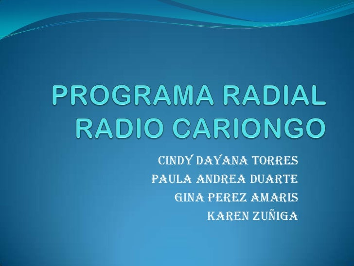 PROGRAMA RADIALRADIO CARIONGO <br />CINDY DAYANA TORRES<br />PAULA ANDREA DUARTE <br />GINA PEREZ AMARIS <br />KAREN ZUÑIG...