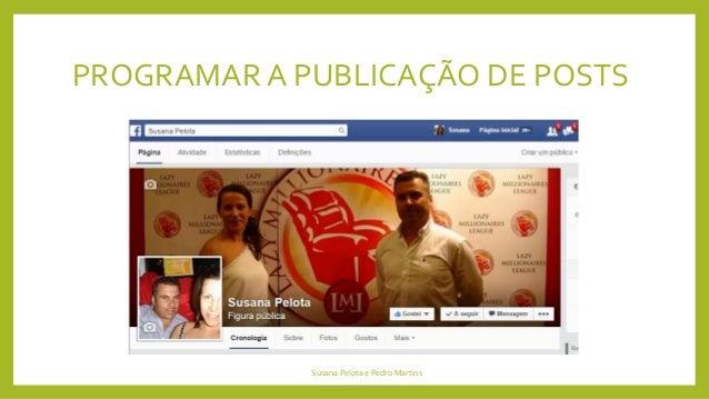 PROGRAMAR A PUBLICAÇÃO DE POSTS  Susana Pelota e Pedro Martins