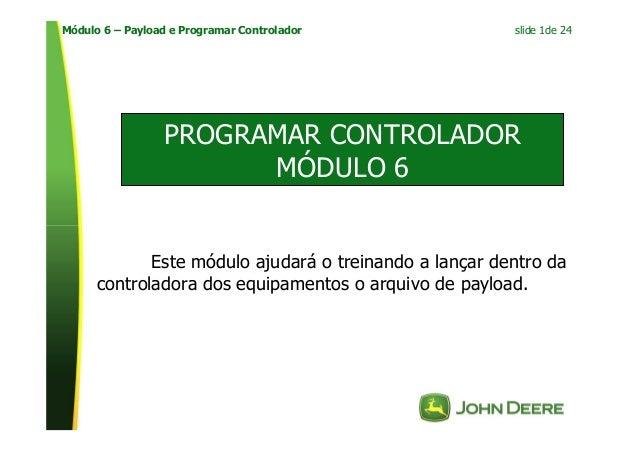 slide 1de 24Módulo 6 – Payload e Programar Controlador PROGRAMAR CONTROLADOR MÓDULO 6 Este módulo ajudará o treinando a la...