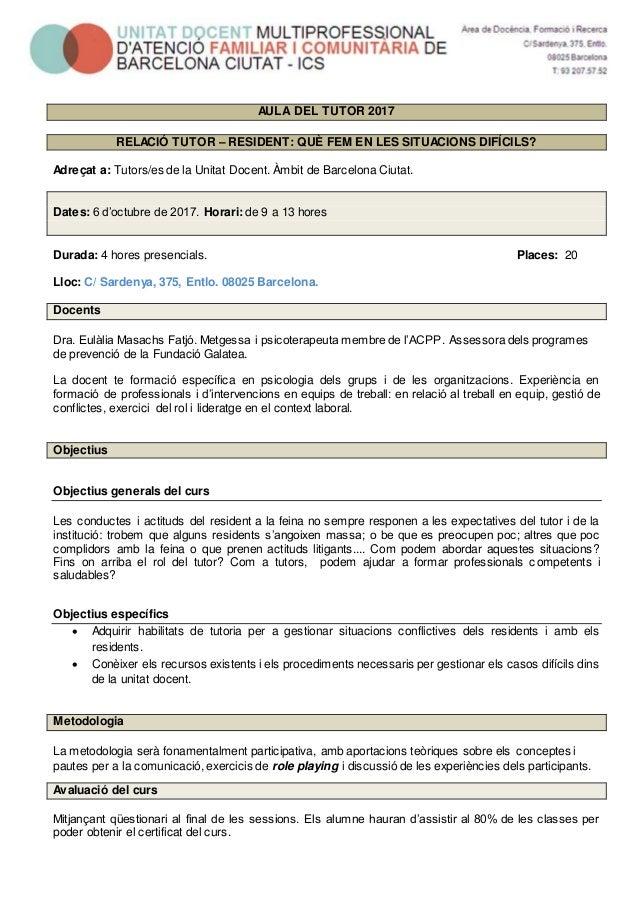 AULA DEL TUTOR 2017 RELACIÓ TUTOR – RESIDENT: QUÈ FEM EN LES SITUACIONS DIFÍCILS? Adreçat a: Tutors/es de la Unitat Docent...