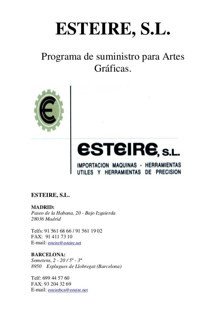 ESTEIRE, S.L.     Programa de suministro para Artes                Gráficas.ESTEIRE, S.L.MADRID:Paseo de la Habana, 20 - B...