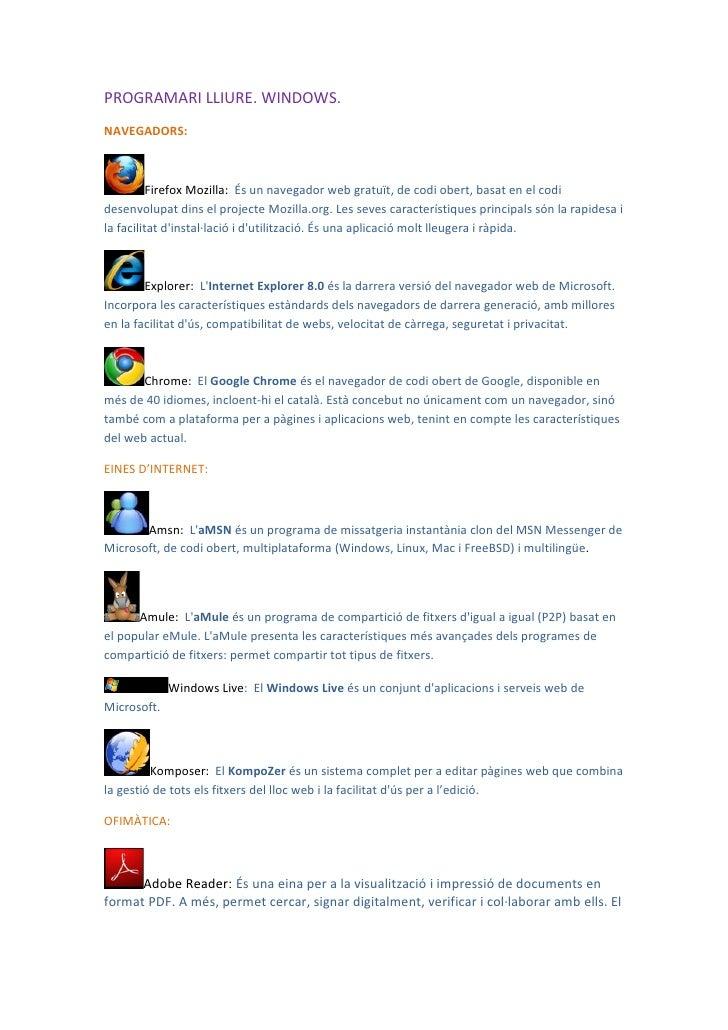 PROGRAMARI LLIURE. WINDOWS.NAVEGADORS:          Firefox Mozilla: És un navegador web gratuït, de codi obert, basat en el c...