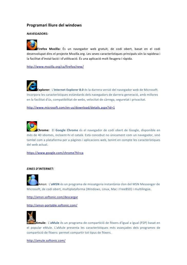 Programari lliure del windowsNAVEGADORS:          Firefox Mozilla: És un navegador web gratuït, de codi obert, basat en el...
