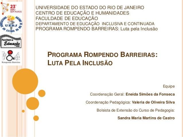 PROGRAMA ROMPENDO BARREIRAS:LUTA PELA INCLUSÃOEquipeCoordenação Geral: Eneida Simões da FonsecaCoordenação Pedagógica: Val...