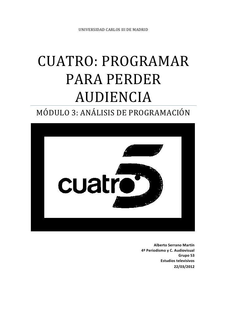 UNIVERSIDAD CARLOS III DE MADRIDCUATRO: PROGRAMAR   PARA PERDER    AUDIENCIAMÓDULO 3: ANÁLISIS DE PROGRAMACIÓN            ...