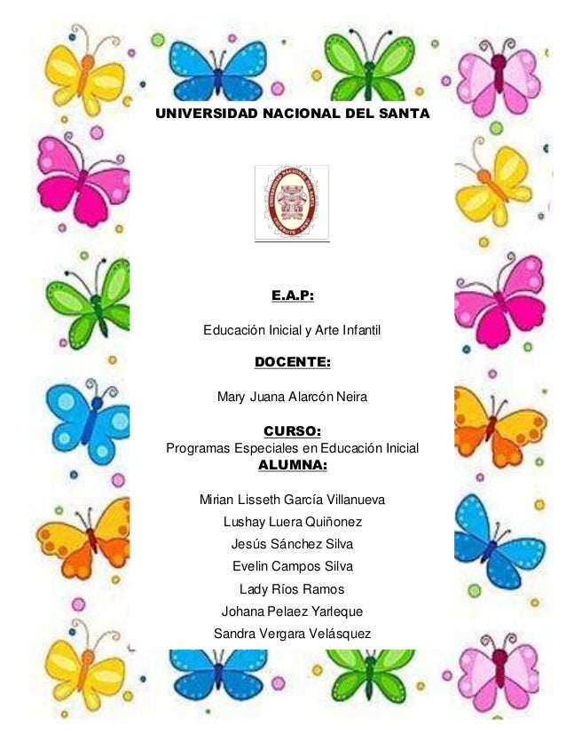 UNIVERSIDAD NACIONAL DEL SANTA E.A.P: Educación Inicial y Arte Infantil DOCENTE: Mary Juana Alarcón Neira CURSO: Programas...