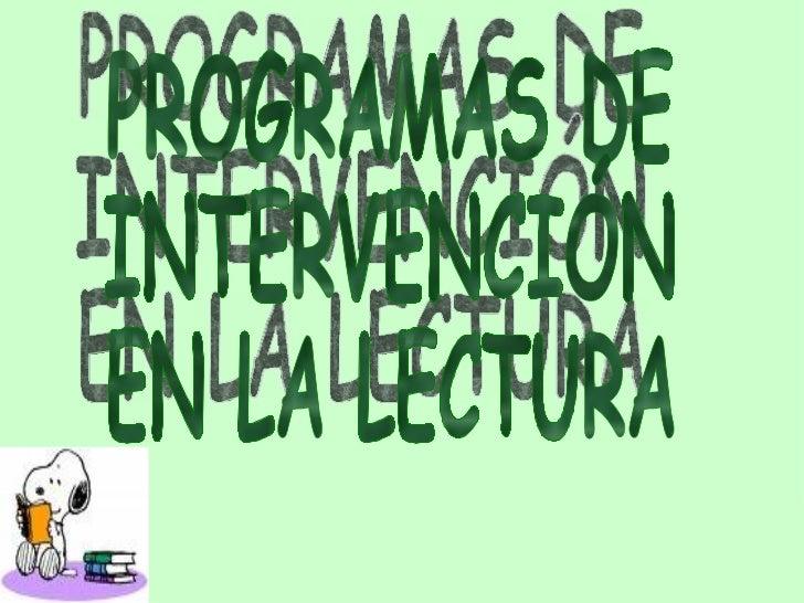 PROGRAMAS DE  INTERVENCIÓN  EN LA LECTURA