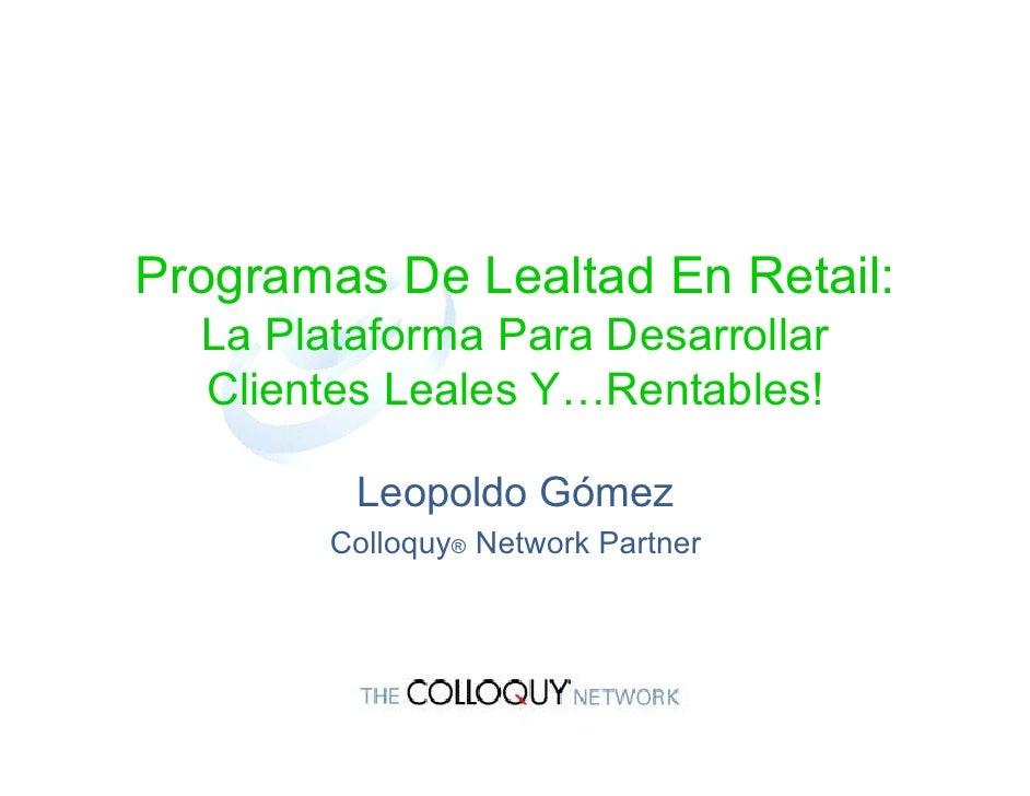 Programas De Lealtad En Retail:   La Plataforma Para Desarrollar   Clientes Leales Y…Rentables!           Leopoldo Gómez  ...
