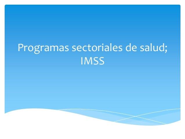 Programas sectoriales de salud; IMSS