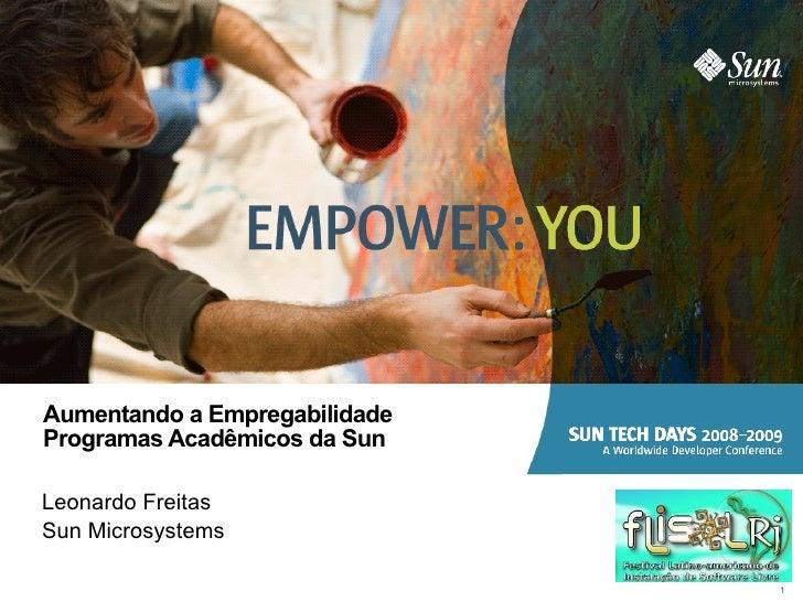 Aumentando a Empregabilidade Programas Acadêmicos da Sun Leonardo Freitas Sun Microsystems