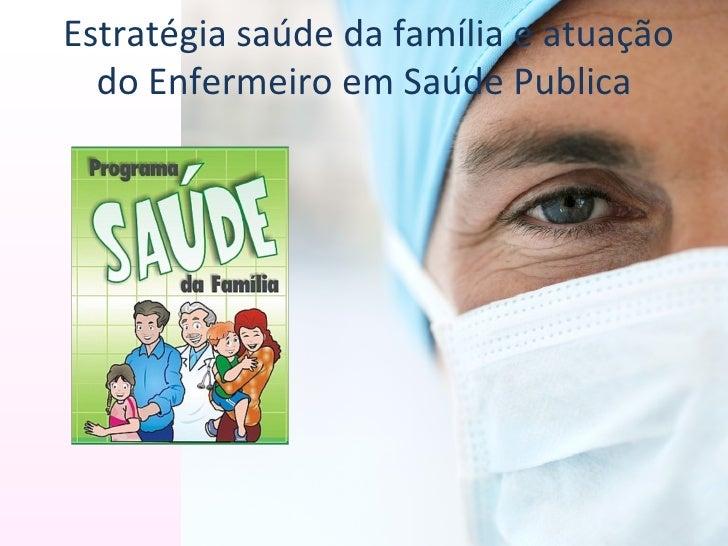Estratégia saúde da família e atuação  do Enfermeiro em Saúde Publica