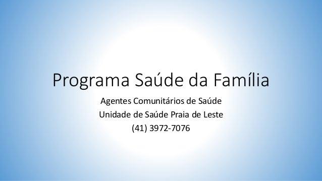 Programa Saúde da Família Agentes Comunitários de Saúde Unidade de Saúde Praia de Leste (41) 3972-7076