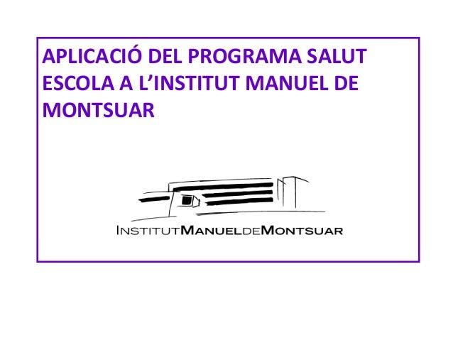 APLICACIÓ DEL PROGRAMA SALUTESCOLA A L'INSTITUT MANUEL DEMONTSUAR
