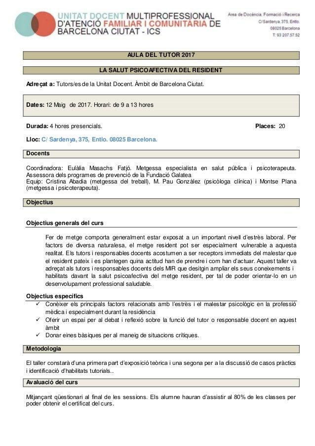AULA DEL TUTOR 2017 LA SALUT PSICOAFECTIVA DEL RESIDENT Adreçat a: Tutors/es de la Unitat Docent. Àmbit de Barcelona Ciuta...