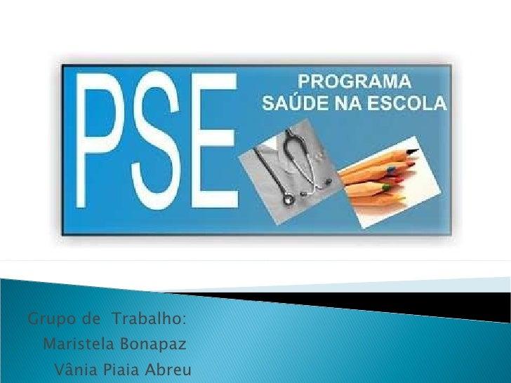 Grupo de  Trabalho:  Maristela Bonapaz  Vânia Piaia Abreu