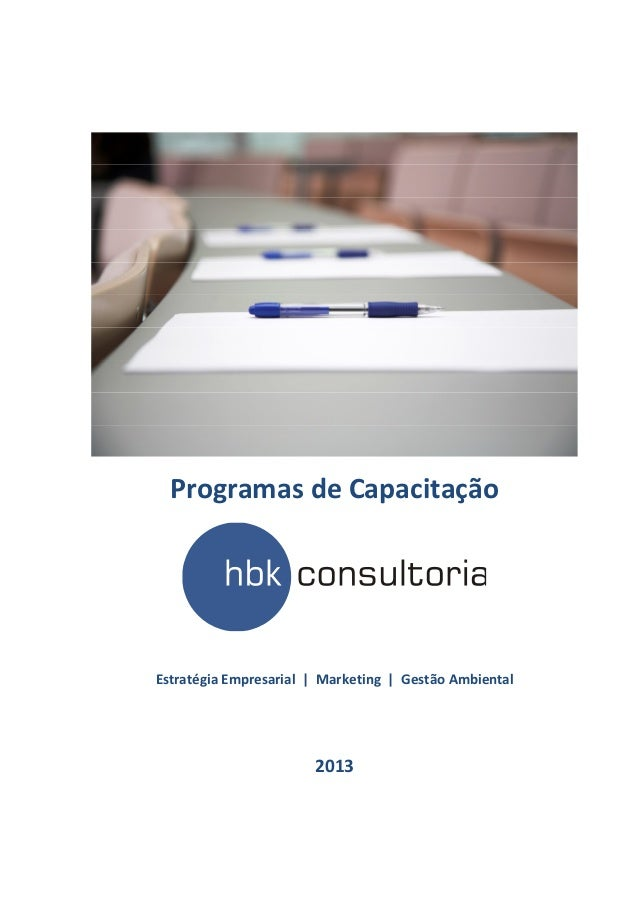 Programas de CapacitaçãoEstratégia Empresarial | Marketing | Gestão Ambiental                       2013
