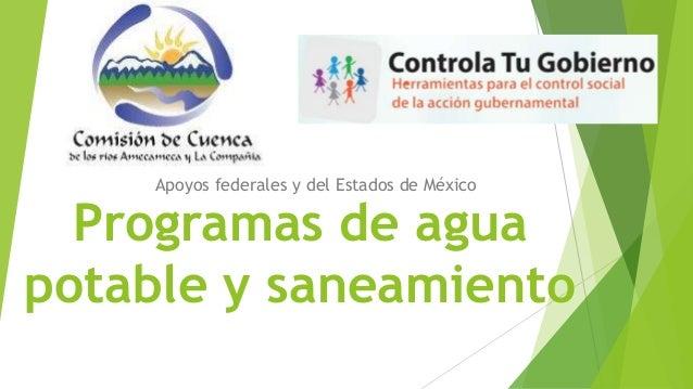 Programas de agua potable y saneamiento Apoyos federales y del Estados de México