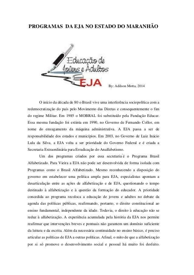 PROGRAMAS DA EJA NO ESTADO DO MARANHÃO By: Adilson Motta, 2014 O início da década de 80 o Brasil vive uma interferência so...