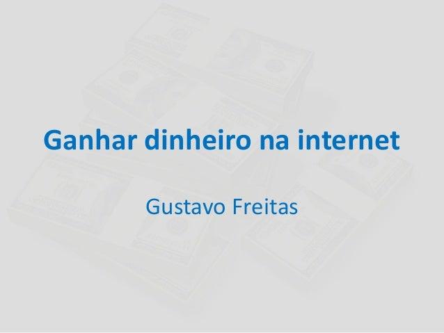 Ganhar dinheiro na internetGustavo Freitas
