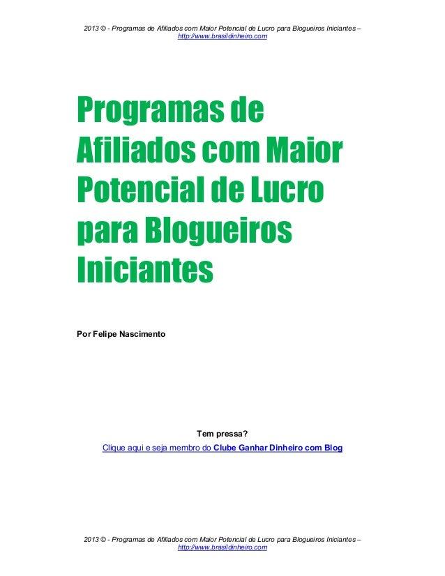 2013 © - Programas de Afiliados com Maior Potencial de Lucro para Blogueiros Iniciantes –                               ht...