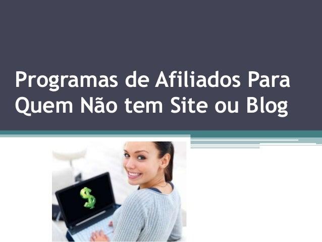 Programas de Afiliados ParaQuem Não tem Site ou Blog