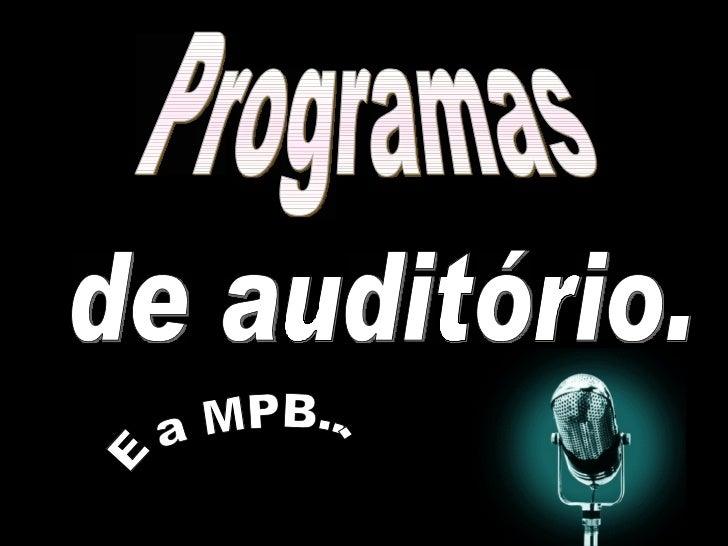 Programas de auditório. E a MPB...