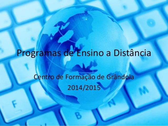 Programas de Ensino a Distância  Centro de Formação de Grândola  2014/2015
