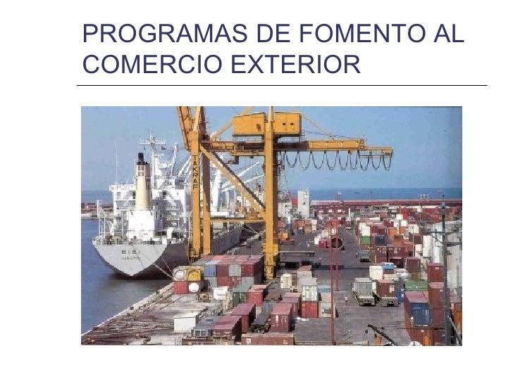 Programas de fomento al comercio exterior for De comercio exterior