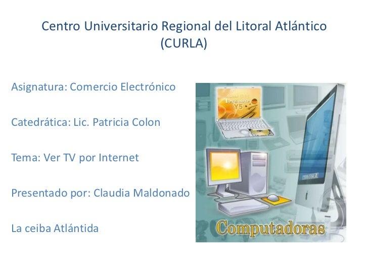 Centro Universitario Regional del Litoral Atlántico (CURLA)<br />Asignatura: Comercio Electrónico<br />Catedrática: Lic. P...