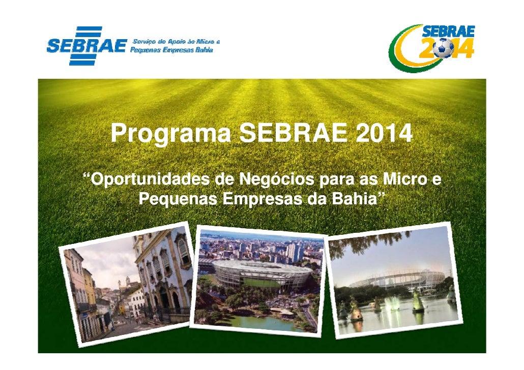 "Programa SEBRAE 2014""Oportunidades de Negócios para as Micro e      Pequenas Empresas da Bahia"""