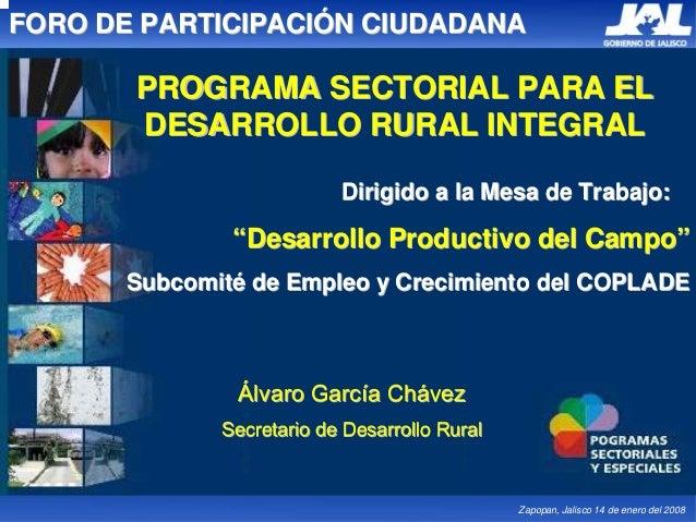 FORO DE PARTICIPACIÓN CIUDADANA       PROGRAMA SECTORIAL PARA EL       DESARROLLO RURAL INTEGRAL                          ...