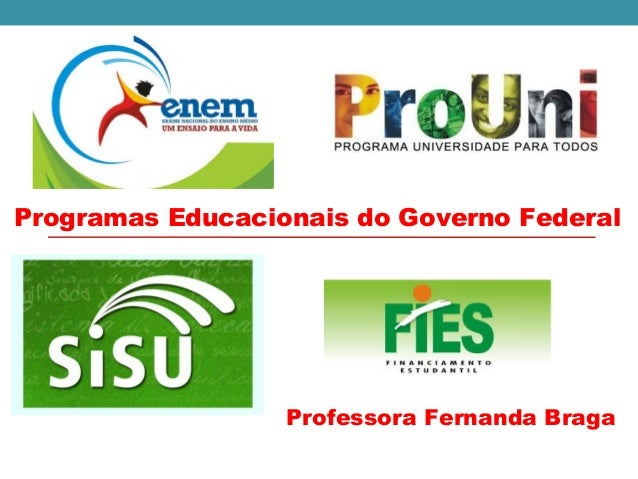 Professora Fernanda Braga Programas Educacionais do Governo Federal