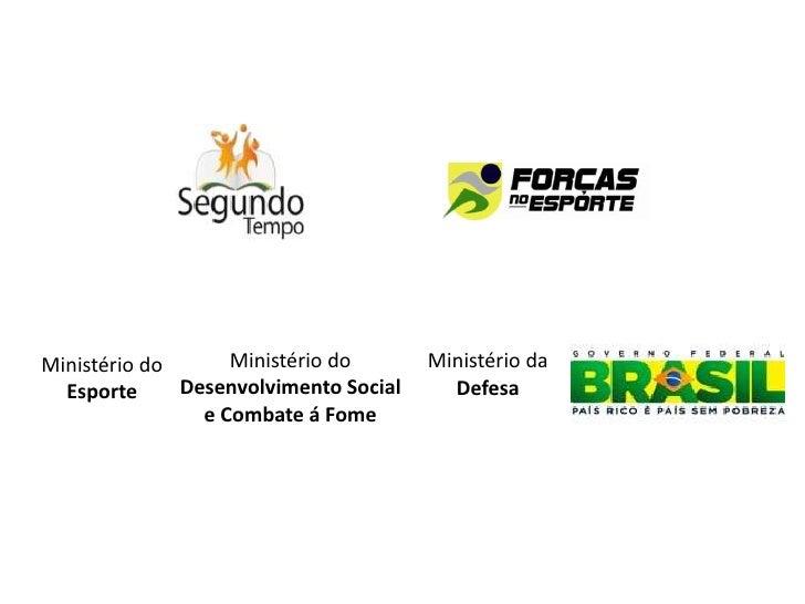 Ministério do      Ministério do       Ministério da  Esporte     Desenvolvimento Social     Defesa                e Comba...