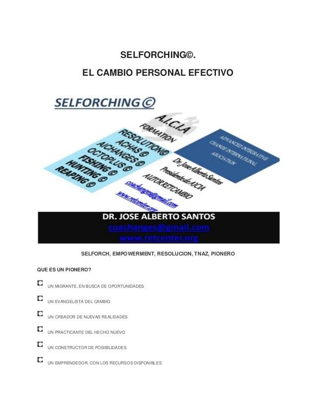 SELFORCHING©. EL CAMBIO PERSONAL EFECTIVO  SELFORCH, EMPOWERMENT, RESOLUCION, TNAZ, PIONERO QUE ES UN PIONERO? UN MIGRANTE...