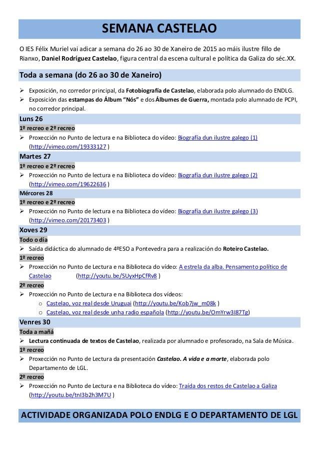 SEMANA CASTELAO O IES Félix Muriel vai adicar a semana do 26 ao 30 de Xaneiro de 2015 ao máis ilustre fillo de Rianxo, Dan...