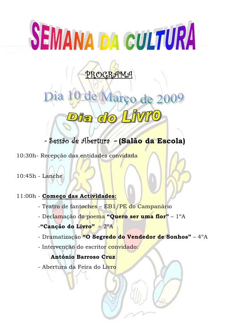 PROGRAMA             - Sessão de Abertura – (Salão da Escola) 10:30h- Recepção das entidades convidada   10:45h - Lanche  ...