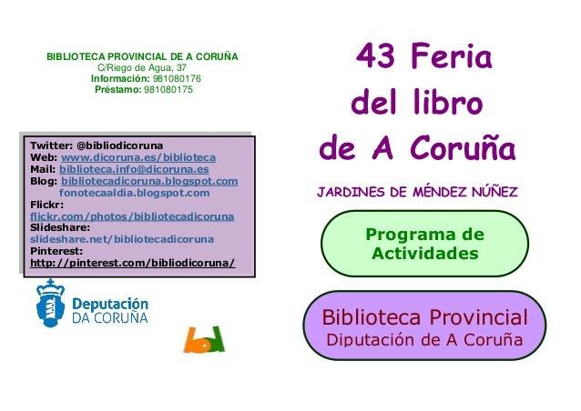 43 Feria del libro de A Coruña JARDINES DE MÉNDEZ NÚÑEZ BIBLIOTECA PROVINCIAL DE A CORUÑA C/Riego de Agua, 37 Información:...