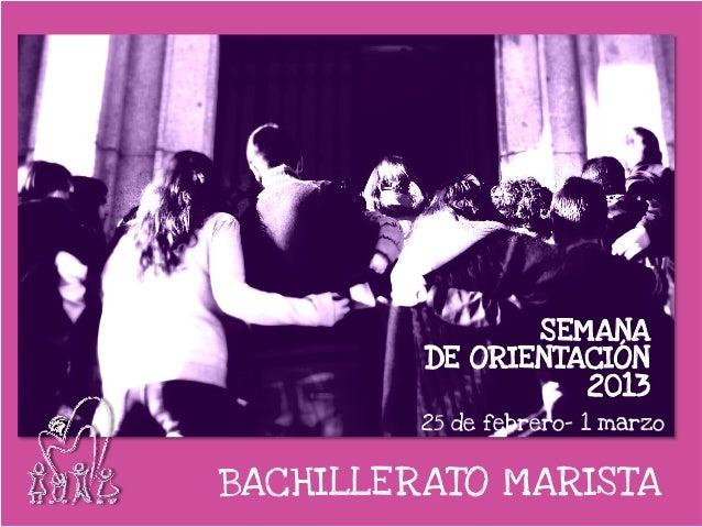 SEMANA         DE ORIENTACIÓN                   2013         25 de febrero- 1 marzoBACHILLERATO MARISTA