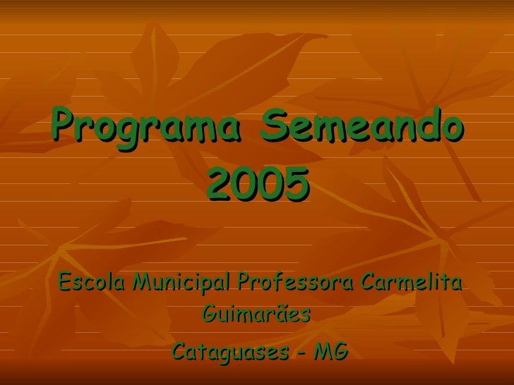 Programa Semeando 2005 Escola Municipal Professora Carmelita Guimarães  Cataguases - MG