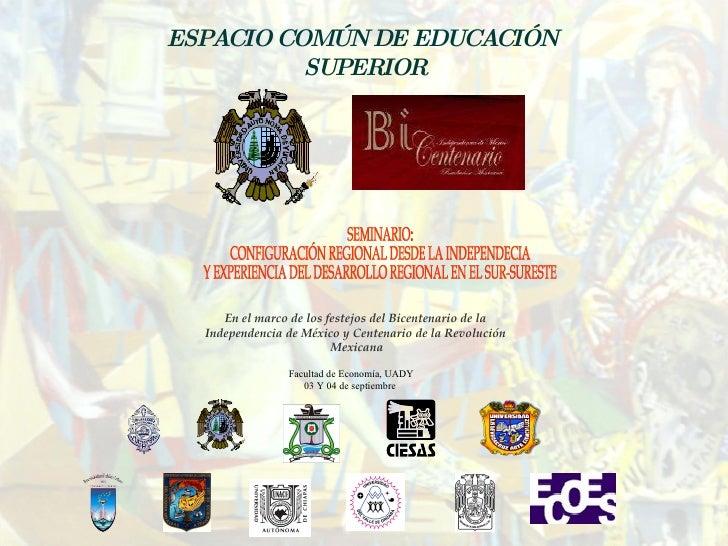 ESPACIO COMÚN DE EDUCACIÓN  SUPERIOR SEMINARIO: CONFIGURACIÓN REGIONAL DESDE LA INDEPENDECIA  Y EXPERIENCIA DEL DESARROLLO...