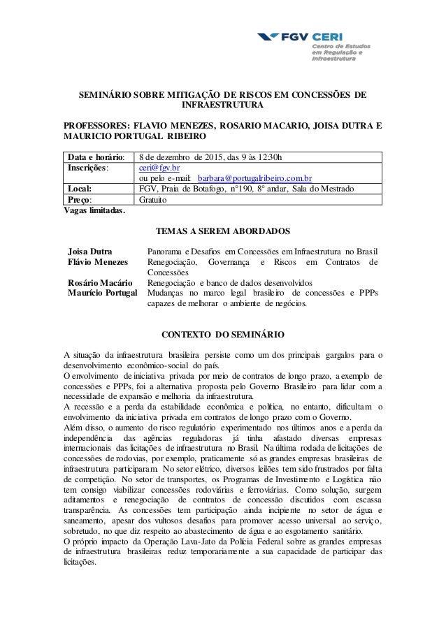 SEMINÁRIO SOBRE MITIGAÇÃO DE RISCOS EM CONCESSÕES DE INFRAESTRUTURA PROFESSORES: FLAVIO MENEZES, ROSARIO MACARIO, JOISA DU...