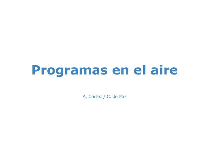 Programas en el aire A. Cortez / C. de Paz