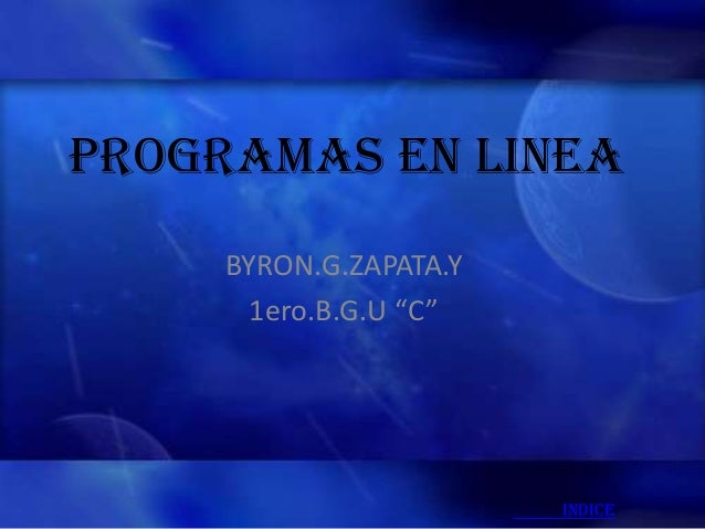 """PROGRAMAS EN LINEA     BYRON.G.ZAPATA.Y       1ero.B.G.U """"C""""                        INDICE"""