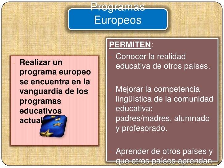 Programas Europeos<br />PERMITEN:<br /><ul><li>Conocer la realidad educativa de otros países.