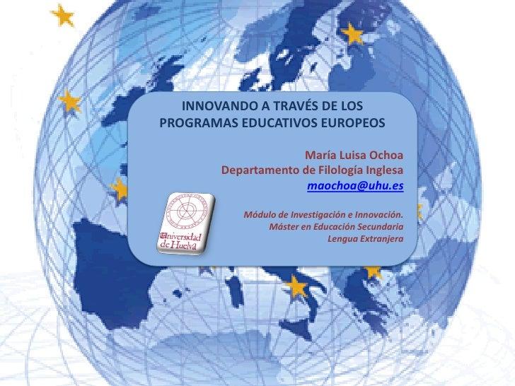 EUROPA EN LAS AULAS: PROGRAMAS EDUCATIVOS EUROPEOS                       María Luisa Ochoa         Departamento de Filolog...
