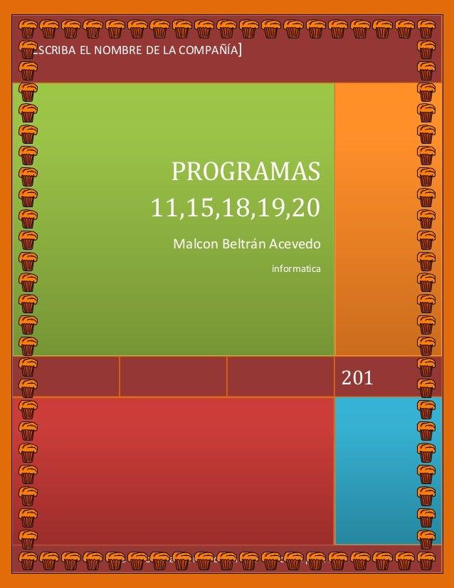 [ E s c r i b a l a d i r e c c i ó n d e l a c o m p a ñ í a ] 201 PROGRAMAS 11,15,18,19,20 Malcon Beltrán Acevedo inform...